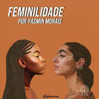 Feminilidade (por Yasmin Morais)