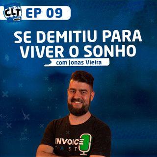 EP 09 - Se Demitiu para Viver o Sonho com Jonas Vieira