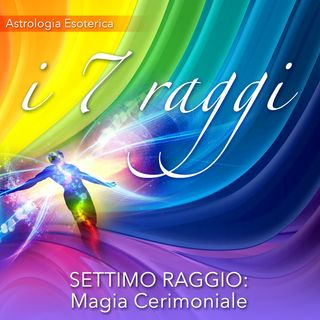 SETTIMO RAGGIO ORDINE E MAGIA CERIMONIALE