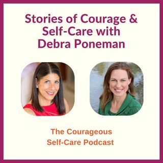 Stories of Courage & Self-Care with Debra Poneman