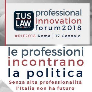 Professional Innovation Forum 2018 | le Professioni incontrano la Politica - Mercoledì 17 Gennaio 2018