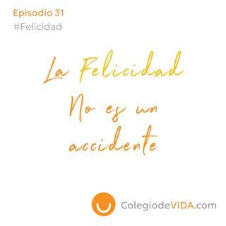 La Felicidad no es un accidente - Episodio 31 - #Felicidad - Colegio de Vida Episodio 31