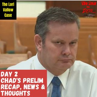 A Recap of Day 2 of Chad Daybell's Prelim, News & Thoughts (The Lori Vallow Case)