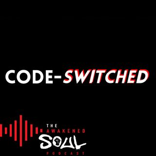 The Awakened Soul Podcast Episode 61: Code Switched