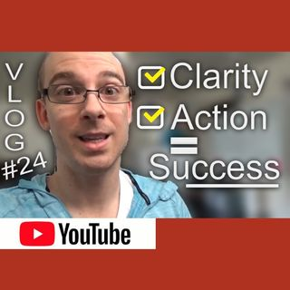 Clarity On What You Need To Do - And Do It! [Vlog #24]