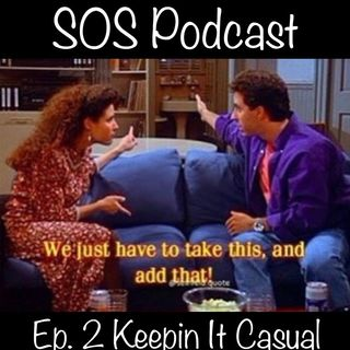The SOS Podcast: Ep. 2 Keepin It Casual
