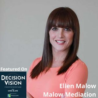 Decision Vision Episode 105:  Should I Enter Into Mediation to Resolve a Dispute? – An Interview with Ellen Malow, Malow Mediation and Arbit