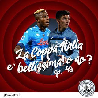 Ep 49 - La Coppa Italia è bellissima. O no?