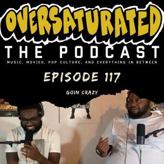 Episode 117 - Goin Crazy