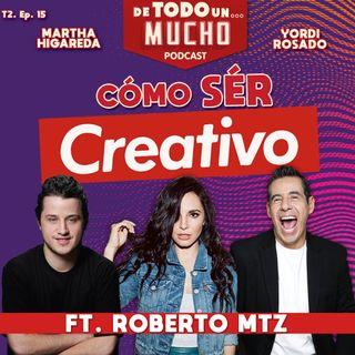 T2. E15. Cómo ser creativo ft. Roberto Mtz