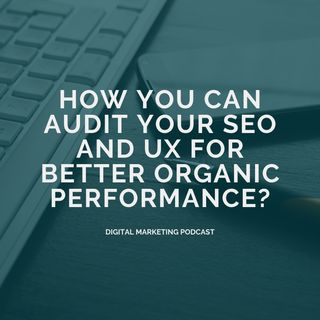 How you can Audit your SEO and UX for Better Organic Performance?