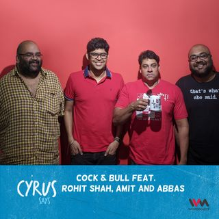 Ep. 470: Cock & Bull feat. Rohit Shah, Amit and Abbas