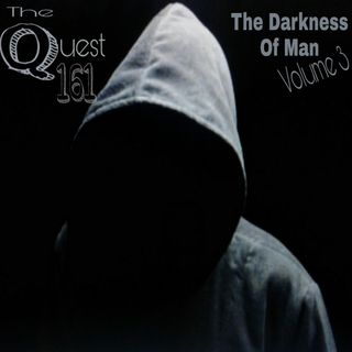 The Quest 161. The Darkness Of Man Volume 3