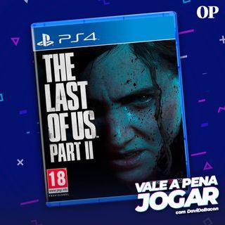 #44 - Vale a pena jogar The Last of Us Part II? (Sem Spoilers)