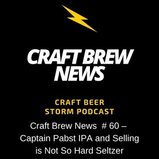 Craft Brew News # 60 – Captain Pabst IPA and Selling is Not so Hard Seltzer