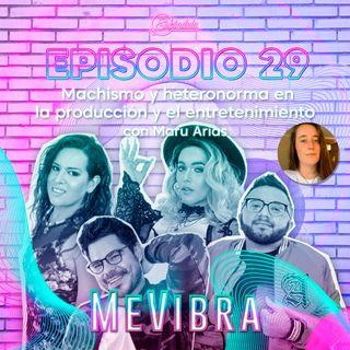 Ep 29 Machismo y heteronorma en la producción y el entretenimiento con Maru Arias