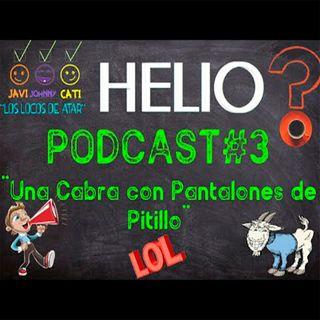 HELIO PODCAST 3 -  UNA CABRA CON PANTALONES DE PITILLO 🐐