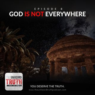 EP8: God is Not Everywhere