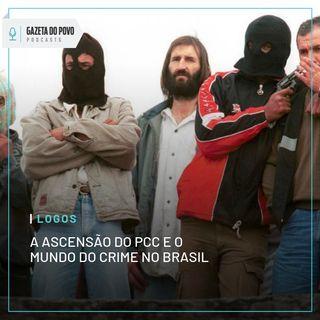 Logos #2: A Ascensão do PCC e o Mundo do Crime no Brasil