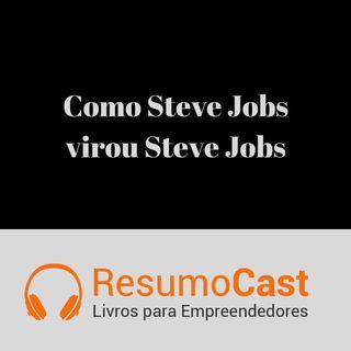 054 Como Steve Jobs virou Steve Jobs