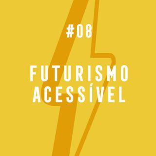 #08 - Futurismo Acessível