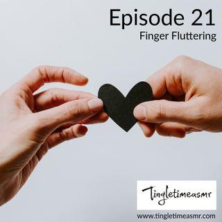 Episode 21 - Finger Fluttering