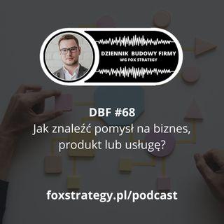 DBF #68: Jak znaleźć pomysł na biznes, produkt lub usługę? [BIZNES]