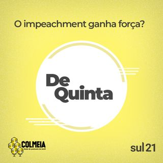 De Quinta ep.34: O impeachment ganha força?