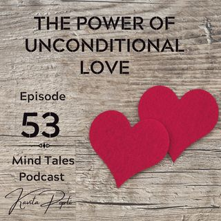 Episode 53 - The power of unconditional love