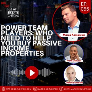 Ep55: POWER TEAM Players: Who Need to Help You Buy Passive Income Properties - Marco Kozlowski