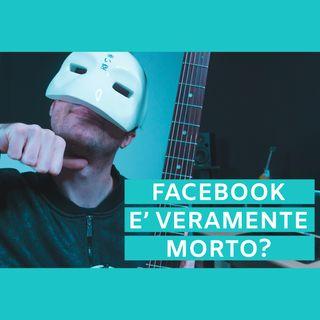 #19 - Ma Facebook è Veramente Morto?