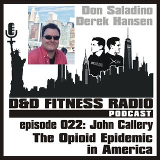 D&D Fitness Radio Podcast - Episode 022 - John Callery:  The Opioid Epidemic in America