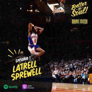 Better Go Soul S1E1: NBA Focus - Latrell Sprewell
