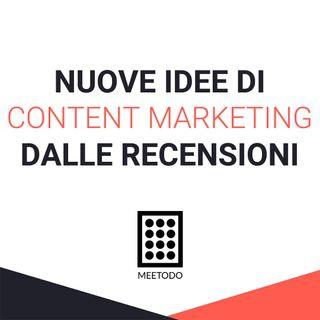 Content Marketing, come trovare nuove idee utilizzando le recensioni.