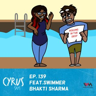 Ep. 139 feat. Swimmer Bhakti Sharma