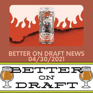 Better on Draft News (04/30/21) – Worst Beer Ever