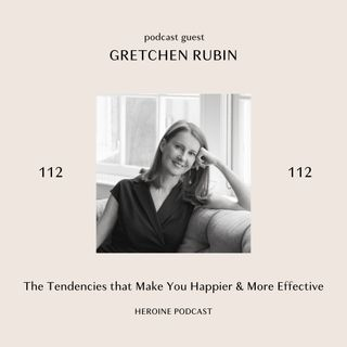 The Tendencies that Make You Happier & More Effective —  Gretchen Rubin