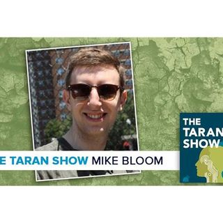 The Taran Show 20 | Mike Bloom