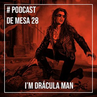 Podcast de Mesa #28 - I'm Drácula Man
