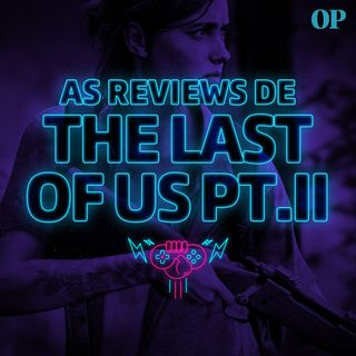 #19 - Evento do PS5, Reviews de The Last of Us Part II e Tretas na Twitch