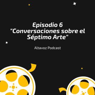 """Episodio 6 """"Conversaciones sobre el 7mo arte"""""""