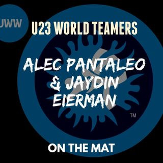 Alec Pantaleo and Jaydin Eierman, U23 World Teamers - OTM587