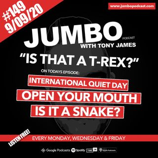 Jumbo Ep:149 - 09.09.20 - Is That A T-Rex?