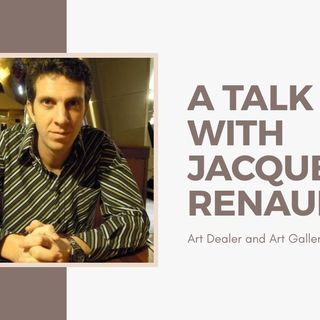 [ HTJ Podcast ] Interview with Jaques Renaud - Art Dealer and Art Gallery Owner.