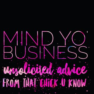 Unsolicited Advice Ep. 25 Mind Yo' Business
