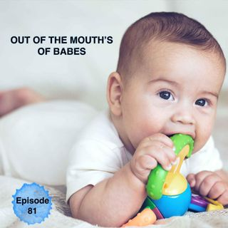 "Episode 81 ""From The Mouth Of Babes"""