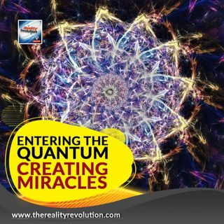 Entering The Quantum And Creating Miracles
