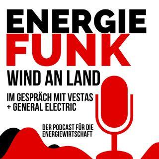 E&M ENERGIEFUNK - Wind an Land mit Vestas und GE Wind Energy- der Podcast für die Energiewirtschaft