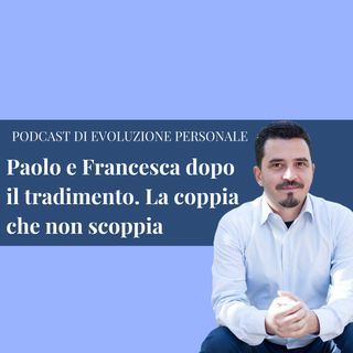 Episodio 110 - Paolo e Francesca dopo il tradimento. La coppia che non scoppia