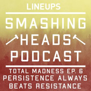 Persistence Always Beats Resistance (Total Madness Ep. 6)
